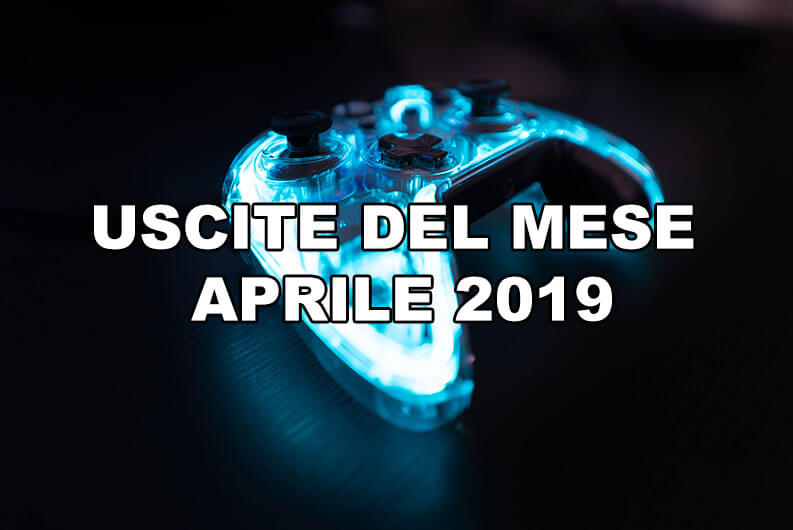 giochi in uscita aprile 2019